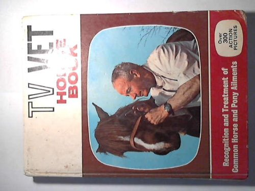 """Horse Book: Recognition and Treatment of Common Horse and Pony Ailments by """"T. V. Vet"""""""