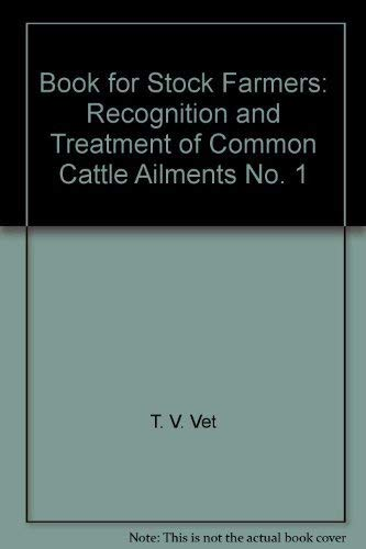 """Book for Stock Farmers: No. 1: Recognition and Treatment of Common Cattle Ailments by """"T. V. Vet"""""""