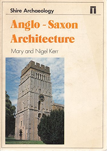 Anglo-Saxon Architecture by Nigel Kerr