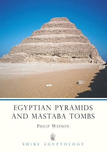 Egyptian Pyramids and Mastaba Tombs by Philip J. Watson