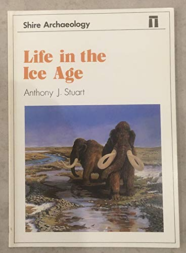 Life in the Ice Age by Anthony J. Stuart