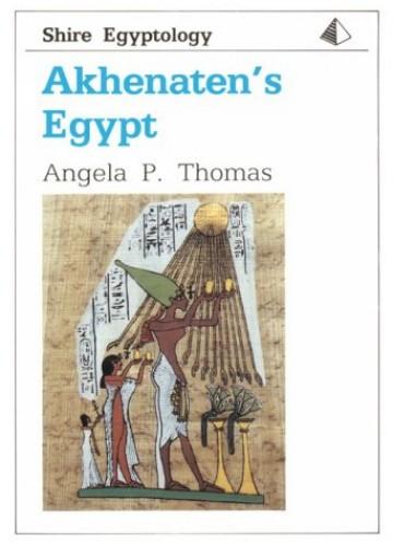 Akhenaten's Egypt by Angela P. Thomas