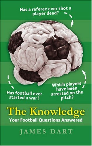 The Knowledge: Your Football Questions Answered by James Dart