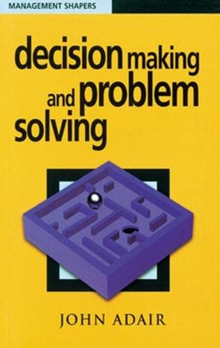 Decision Making and Problem Solving by John Adair