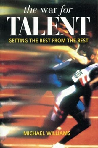 The War for Talent: Getting the Best from the Best by Michael Williams