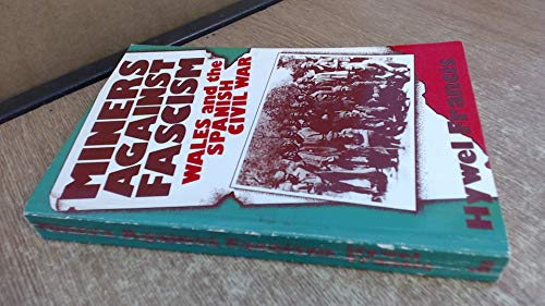 Miners Against Fascism: Wales and the Spanish Civil War by Hywel Francis