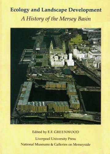 Ecology And Landscape Development: History of the Mersey Basin by E.F. Greenwood