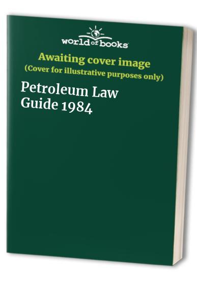 Petroleum Law Guide: 1984 by W.P. Winston