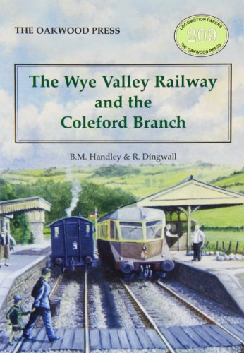 The Wye Valley Railway and the Coleford Branch by Brian Michael Handley