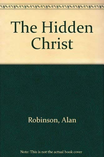 The Hidden Christ by Alan Robinson