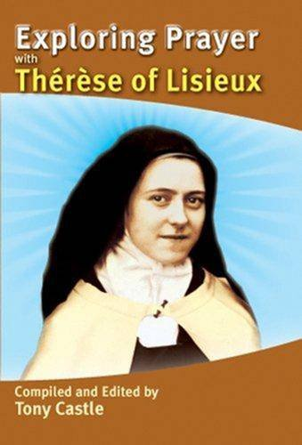 Exploring Prayer with Therese of Lisieux by Tony Castle