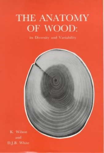 The Anatomy of Wood by K. Wilson
