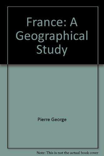 France: A Geographical Study by Pierre George