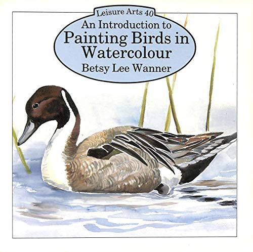 An Introduction to Painting Birds in Watercolour by Betsy Lee Wanner