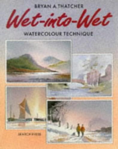 Wet-into-wet: Watercolour Technique by Bryan A. Thatcher