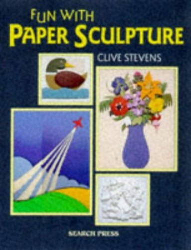 Fun with Paper Sculpture by Clive Stevens