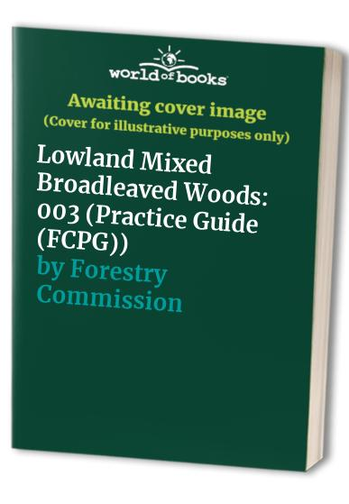 The Management of Semi-Natural Woodlands: Lowland Mixed Broadleaved Woods by Forestry Commission
