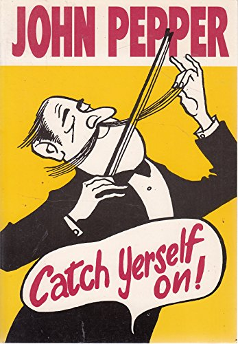 Catch Yourself on! by John Pepper