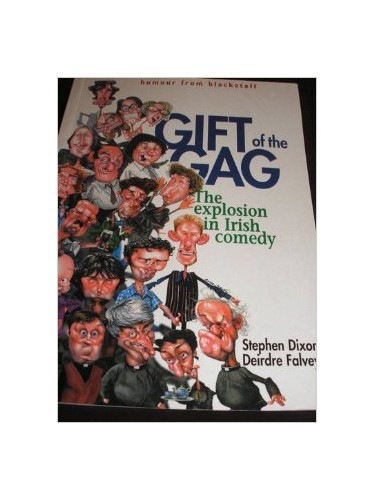 Gift of the Gag: The Explosion in Irish Comedy by Deirdre Falvey