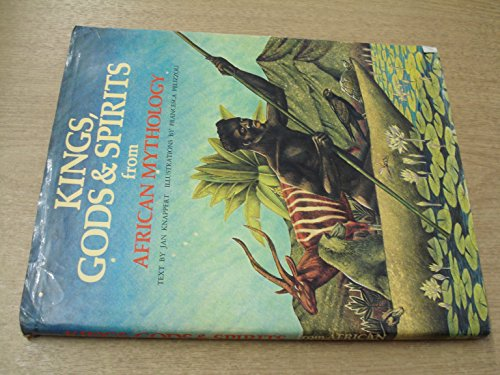 Kings, Gods and Spirits from African Mythology by Jan Knappert