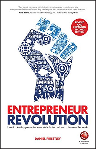 Entrepreneur Revolution: How to Develop Your Entrepreneurial Mindset and Start a Business That Works by Daniel Priestley