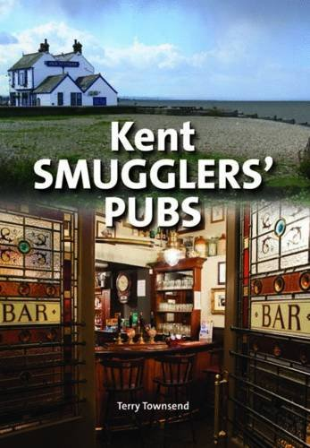 Kent Smugglers' Pubs by Terry Townsend