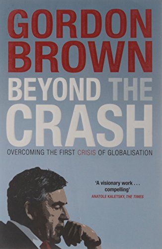Beyond the Crash: Overcoming the First Crisis of Globalisation by Gordon Brown