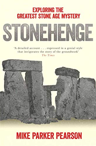 Stonehenge: Exploring the Greatest Stone Age Mystery by Mike Parker Pearson
