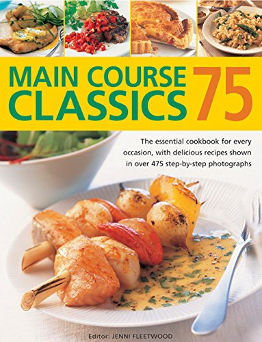 75 Main Course Classics: The Essential Cookbook for Every Occasion, with Delicious Recipes Shown in Over 475 Step-by-Step Photographs by Jenni Fleetwood