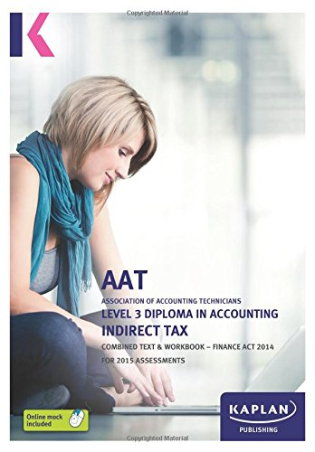 Indirect Tax (FA14) - Combined Text and Workbook: Level 3 Diploma in Accounting by