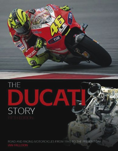 The Ducati Story: Road and Racing Motorcycles from 1945 to the Present Day by Ian Falloon