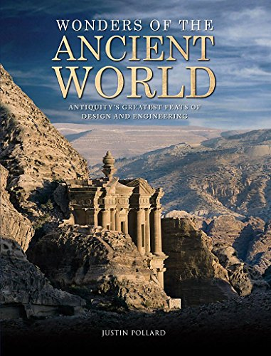 Wonders of the Ancient World: Antiquity's Greatest Feats of Design and Engineering by Justin Pollard