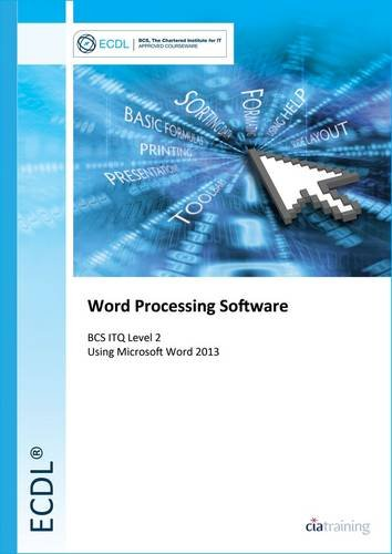 ECDL Word Processing Software Using Word 2013 (BCS ITQ Level 2) by CiA Training Ltd.