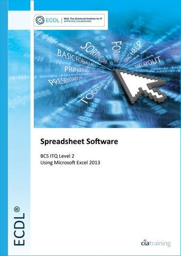 ECDL Spreadsheet Software Using Excel 2013 (BCS ITQ Level 2) by CiA Training Ltd.