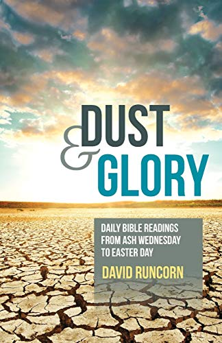 Dust and Glory: Daily Bible Readings from Ash Wednesday to Easter Day by David Runcorn