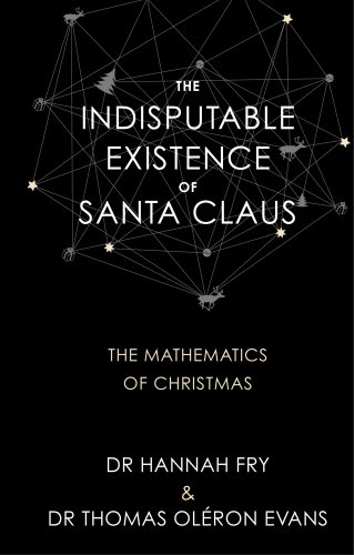The Indisputable Existence of Santa Claus: The Mathematics of Christmas by Dr. Hannah Fry