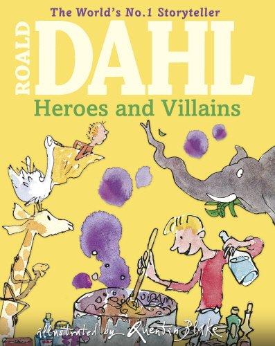 Roald Dahl's Heroes and Villains: A First Roald Dahl Treasury by Roald Dahl