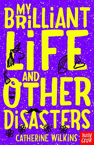 My Brilliant Life and Other Disasters: v. 2 by Catherine Wilkins