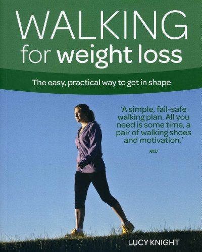 Walking for Weight Loss: The Easy, Practical Way to Get in Shape by Lucy Knight
