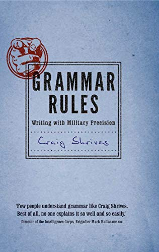 Grammar Rules: Writing with Military Precision by Craig Shrives