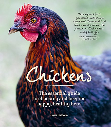Chickens: The Essential Guide to Choosing and Keeping Happy, Healthy Hens. by Suzie Baldwin