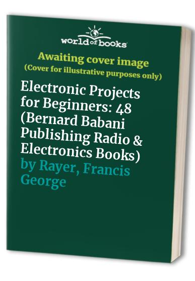 Electronic Projects for Beginners by Francis George Rayer