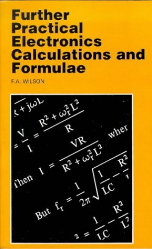 Further Practical Electronic Calculations and Formulae by F.A. Wilson