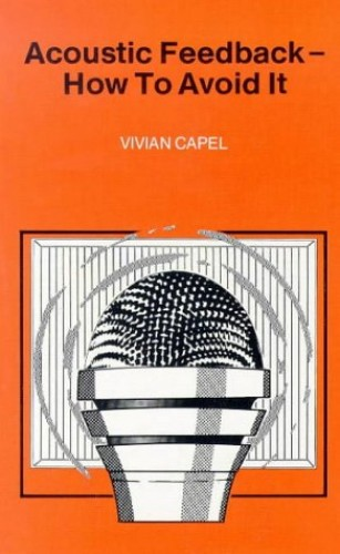 Acoustic Feedback: How to Avoid it by Vivian Capel