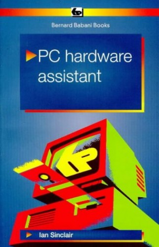 PC Hardware Assistant by Ian Robertson Sinclair