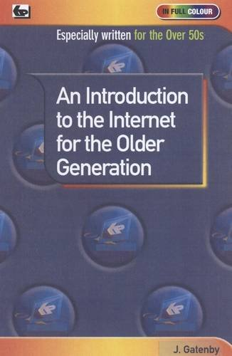 An Introduction to the Internet for the Older Generation by James Gatenby