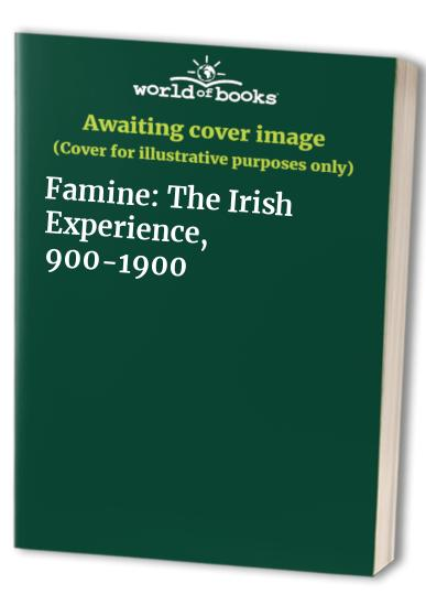 Famine: The Irish Experience, 900-1900 by Margaret Crawford