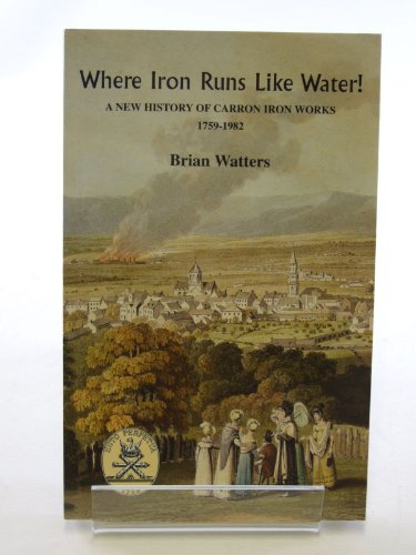 Where Iron Flows Like Water: History of the Carron Iron Works by W.B. Watters