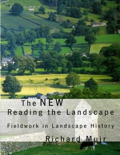 The New Reading the Landscape: Fieldwork in Landscape History by Richard Muir