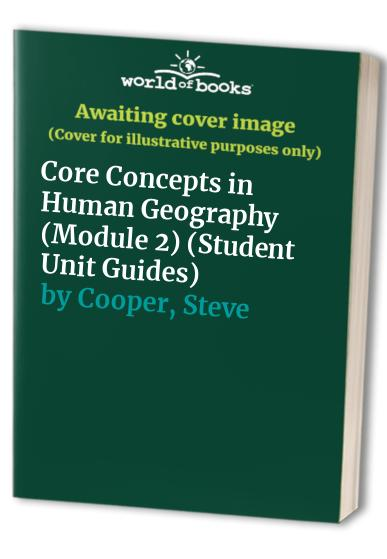 AS Geography, Unit 2, AQA Specification A: Module 2: Core Concepts in Human Geography by Steve Cooper